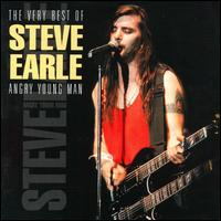 The Very Best Of Steve Earle - Angry Young Man (reissue)